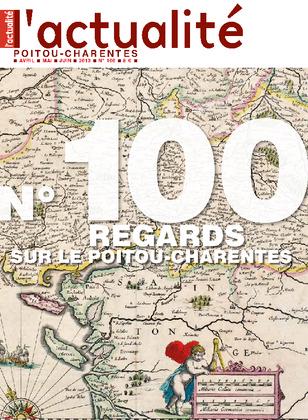 L'actualité Poitou-Charentes, numéro 100, avril, mai, juin 2013.